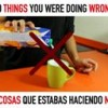 10 Things You Were Doing Wrong!!!